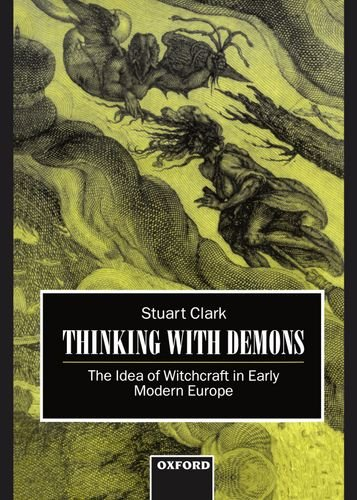 9780198200017: Thinking with Demons: The Idea of Witchcraft in Early Modern Europe