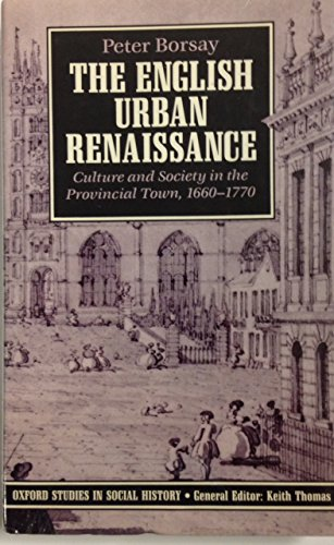 9780198200024: The English Urban Renaissance: Culture and Society in the Provincial Town, 1660-1770 (Oxford Studies in Social History)