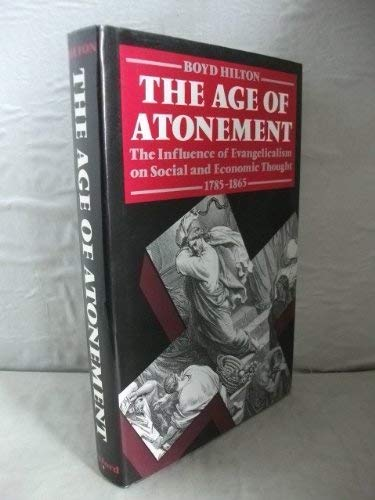 9780198201076: The Age of Atonement: The Influence of Evangelicalism on Social and Economic Thought, 1785-1865