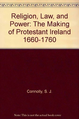 9780198201182: Religion, Law, and Power: The Making of Protestant Ireland 1660-1760