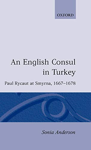 9780198201328: An English Consul in Turkey: Paul Rycaut at Smyrna 1667-1678