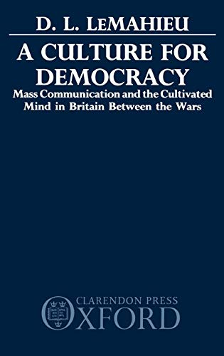 9780198201373: A Culture for Democracy: Mass Communication and the Cultivated Mind in Britain between the Wars