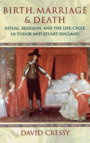 9780198201687: Birth, Marriage, and Death: Ritual, Religion, and the Life Cycle in Tudor and Stuart England