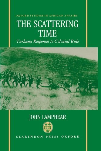 The Scattering Time: Turkana Responses to Colonial: Lamphear, John