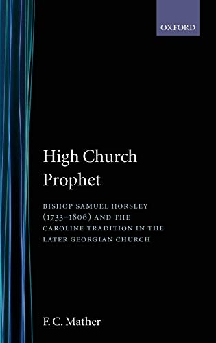 9780198202271: High Church Prophet: Bishop Samuel Horsley (1733-1806) and the Caroline Tradition in the Later Georgian Church