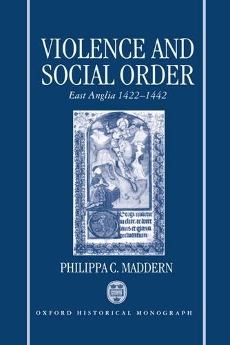 9780198202356: Violence and Social Order: East Anglia 1422-1442 (Oxford Historical Monographs)