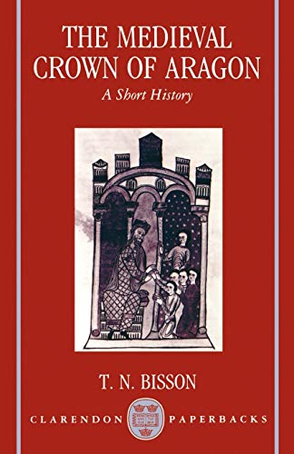 9780198202363: The Medieval Crown of Aragon 'a Short History' (Clarendon Paperbacks)