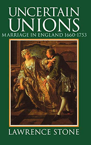 9780198202530: Uncertain Unions: Marriage in England 1660-1753