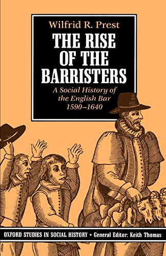 9780198202585: The Rise of the Barristers: A Social History of the English Bar, 1590-1640 (Oxford Studies in Social History)