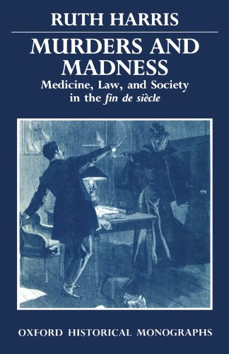 9780198202592: Murders and Madness: Medicine, Law, and Society in the Fin de Siècle (Oxford Historical Monographs)