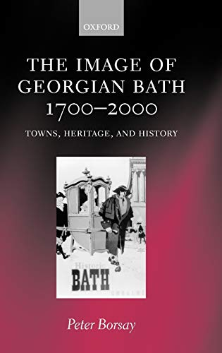 9780198202653: The Image of Georgian Bath, 1700-2000: Towns, Heritage, and History