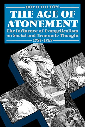 9780198202950: The Age of Atonement: The Influence of Evangelicalism on Social and Economic Thought, 1785-1865 (Clarendon Paperbacks)