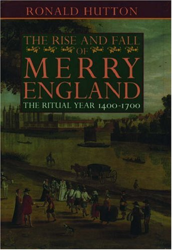 9780198203636: The Rise and Fall of Merry England: The Ritual Year 1400-1700