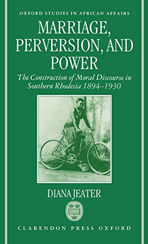 Marriage, Perversion, and Power: The Construction of Moral Discourse in Southern Rhodesia, 1894-...