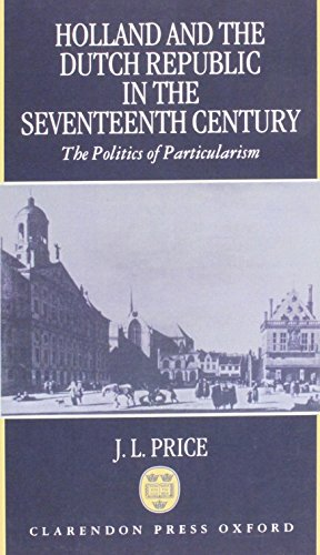 9780198203834: Holland and the Dutch Republic in the Seventeenth Century: The Politics of Particularism