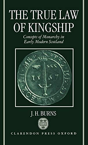 9780198203841: The True Law of Kingship: Concepts of Monarchy in Early-Modern Scotland