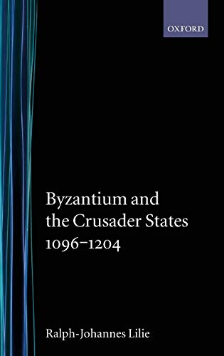 9780198204077: Byzantium and the Crusader States 1096-1204