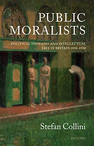 9780198204220: Public Moralists: Political Thought and Intellectual Life in Britain, 1850-1930 (Clarendon Paperbacks)