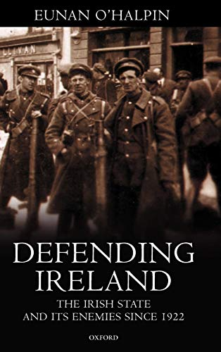 9780198204268: Defending Ireland: The Irish State and Its Enemies since 1922