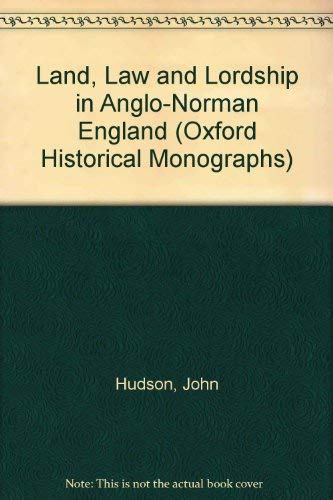 9780198204374: Land, Law, and Lordship in Anglo-Norman England (Oxford Historical Monographs)