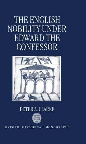 9780198204428: The English Nobility under Edward the Confessor