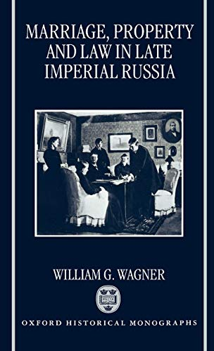 9780198204473: Marriage, Property, and Law in Late Imperial Russia (Oxford Historical Monographs)