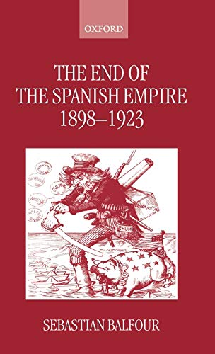 9780198205074: The End of the Spanish Empire, 1898-1923