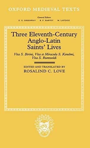 Three Eleventh-Century Anglo-Latin Saints' Lives: Vita S. Birini, Vita et Miracula S. Kenelmi ...