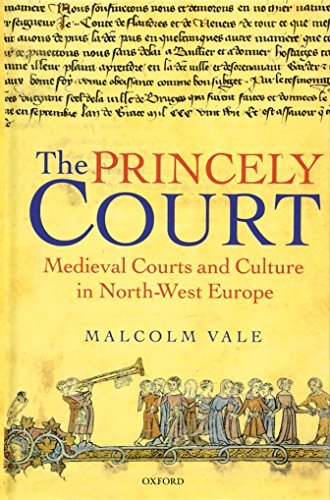 9780198205296: The Princely Court: Medieval Courts and Culture in North-West Europe, 1270-1380