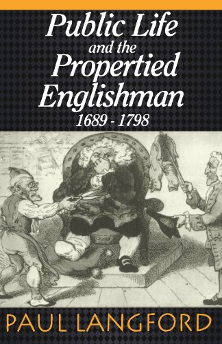 Public Life and Propertied Englishmen, 1689-1798: The Ford Lectures Delivered in the University of Oxford 1990 (0198205341) by Paul Langford