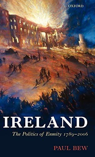 9780198205555: Ireland: The Politics of Enmity 1789-2006 (Oxford History of Modern Europe)