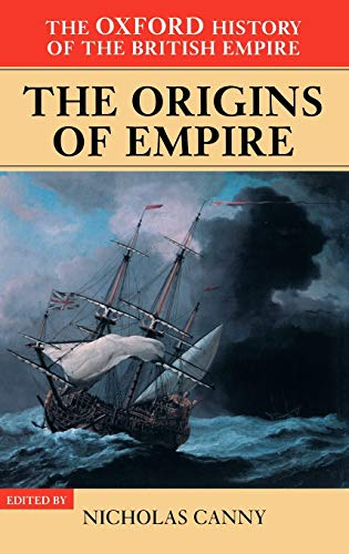 9780198205623: The Oxford History of the British Empire: The Origins of the Empire: British Overseas Enterprise to the Close of the Seventeenth Century: The Origins of Empire Vol 1