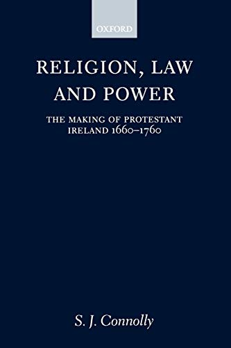 9780198205876: Religion, Law, and Power: The Making of Protestant Ireland 1660-1760