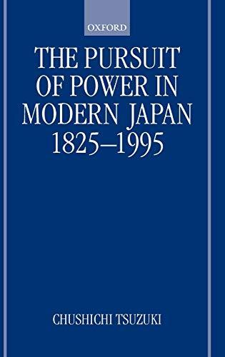 The Pursuit of Power in Modern Japan 1825-1995: Chushichi Tsuzuki