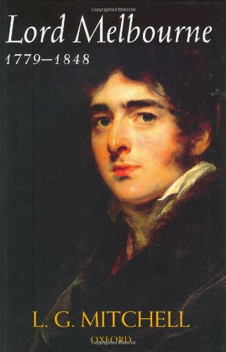 Lord Melbourne, 1779-1848: L. G. Mitchell