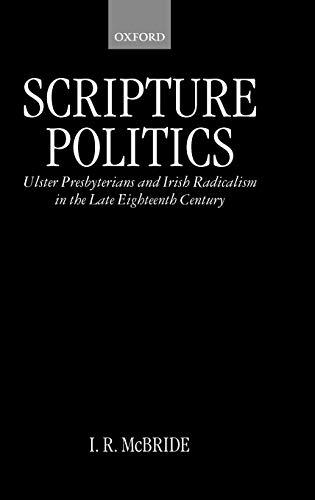 Scripture Politics: Ulster Presbyterians and Irish Radicalism in the Late Eighteenth Century: I. R....