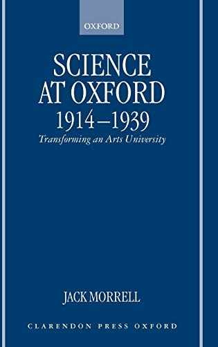 Science at Oxford, 1914-1939: Transforming an Arts University: Jack Morrell