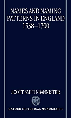 Names and Naming Patterns in England 1538-1700 (Oxford Historical Monographs): Smith-Bannister, ...