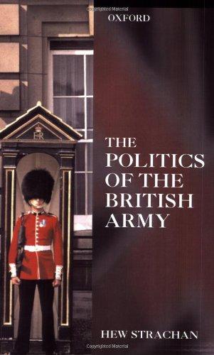 9780198206705: The Politics of the British Army
