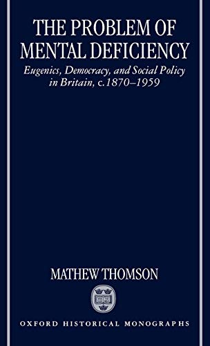 9780198206927: The Problem of Mental Deficiency: Eugenics, Democracy, and Social Policy in Britain C. 1870-1959: Eugenics and Social Policy in Britain, C.1870-1959 (Oxford Historical Monographs)