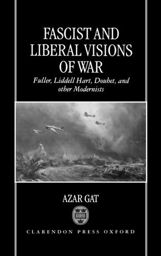 9780198207153: Fascist and Liberal Visions of War: Fuller, Liddell Hart, Douhet, and Other Modernists