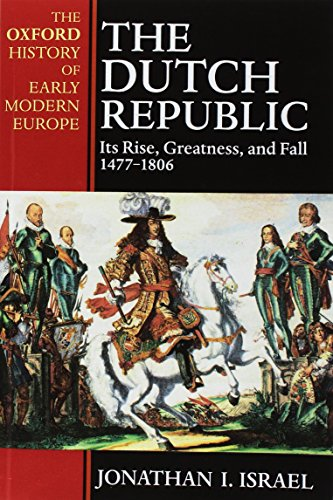 9780198207344: The Dutch Republic: Its Rise, Greatness, and Fall 1477-1806 (Oxford History of Early Modern Europe)