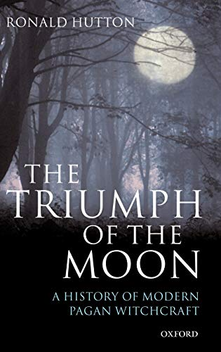 The Triumph of the Moon: A History of Modern Pagan Witchcraft: Hutton, Ronald