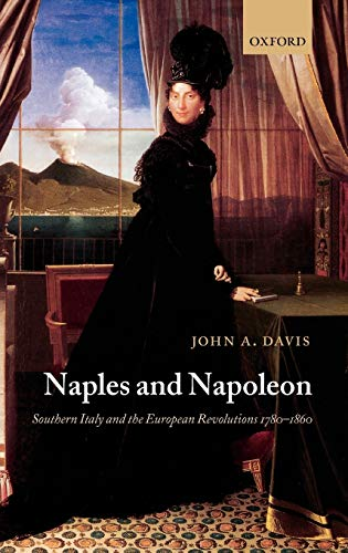 9780198207559: Naples and Napoleon: Southern Italy and the European Revolutions, 1780-1860