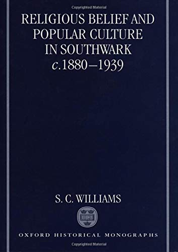 9780198207696: Religious Belief and Popular Culture in Southwark c. 1880-1939 (Oxford Historical Monographs)