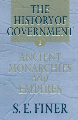 9780198207894: The History of Government from the Earliest Times: Volume I: Ancient Monarchies and Empires (Vol 1)
