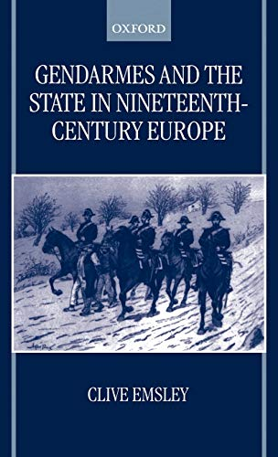 9780198207986: Gendarmes and the State in Nineteenth-Century Europe