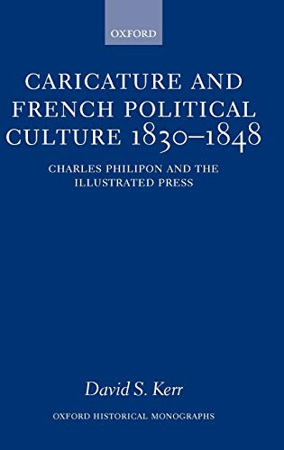 9780198208037: Caricature and French Political Culture 1830-1848: Charles Philipon and the Illustrated Press (Oxford Historical Monographs)