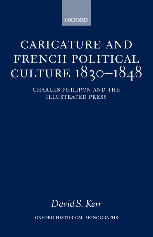 9780198208037: Caricature and French Political Culture 1830-1848 Charles Philipon and the Illustrated Press (Oxford Historical Monographs)