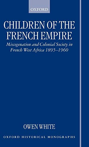 9780198208198: Children of the French Empire: Miscegenation and Colonial Society in French West Africa 1895-1960